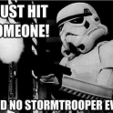 I just hit someone said no Stormtrooper ever