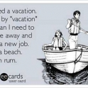 I need a vacation..