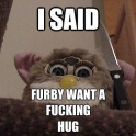 I said Furby wants a hug