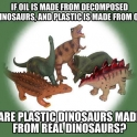 If oil is made from decomposed dinosaurs