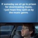 If someday we al go to prison for downloading music