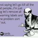 Im not saying lets go kill all the stupid people...