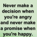 Never make a decision when your angry