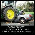 Never piss of a women who can operate heavy machinery