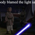 Nobody blamed the light saber