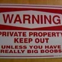 Private property Keep out unless you have really big boobs