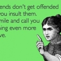 Real Friends Dont Get Offended