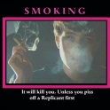 Smoking will kill you unless you piss off a Replicant2