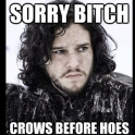Sorry bitch Crows before hoes