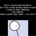 That awkward moment when you come home from school