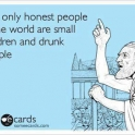 The only honest people in the world are...