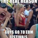 The real reason guys go to the EDM Festivals