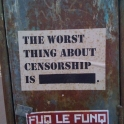 The worst thing about censorship is...