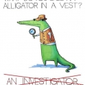 What do you call a Alligator in a vest again