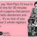 Why yes Wal Mart Id love to wait in line for 30 minutes