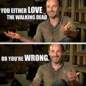 You either love the walking dead or...