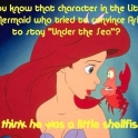 You know the character in the little mermaid