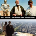 Youll never find a more wretched hive of scum and villainy