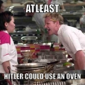 atleast hitler could use an oven